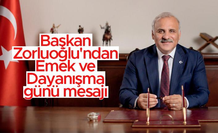 Başkan Zorluoğlu'ndan Emek ve Dayanışma günü mesajı
