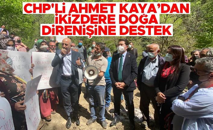 CHP'li Ahmet Kaya'dan İkizdere doğa direnişine destek