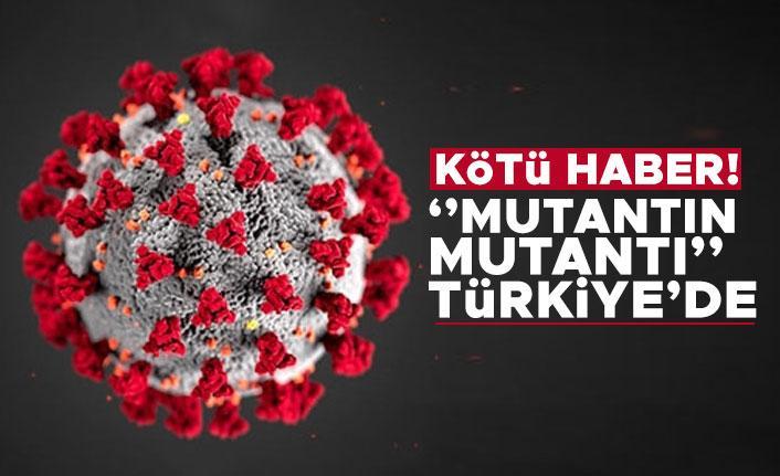 Koronavirüste ''mutantın mutantı'' Türkiye'de!