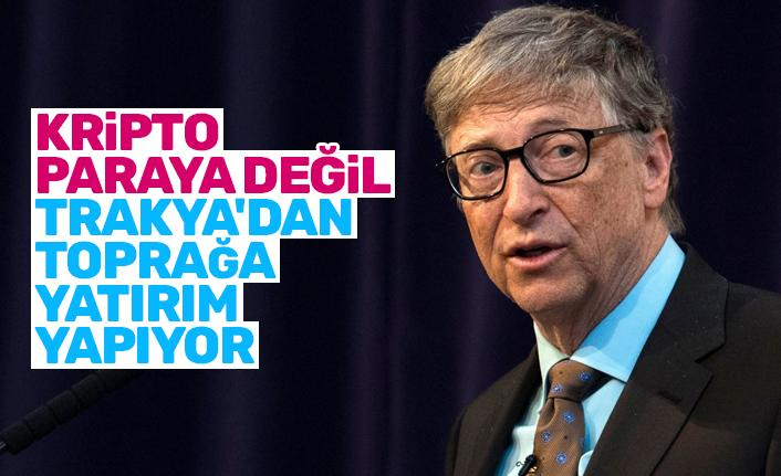 Yeniçağ yazarı iddia etti: Bill Gates, kripto para değil, Trakya'da toprak alıyor