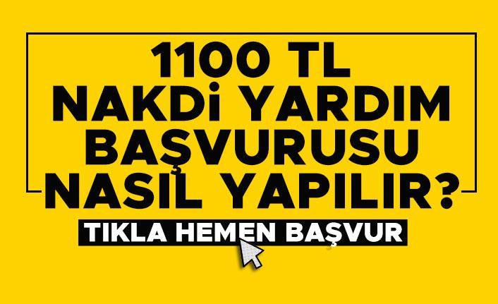 1100 TL nakdi yardım başvurusu nasıl yapılır? 1100 TL yardım başvurusu
