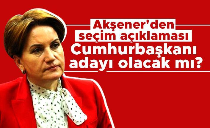 Akşener'den seçim açıklaması: Cumhurbaşkanı adayı olacak mı?