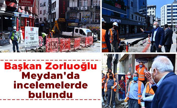 Başkan Zorluoğlu Meydan'da incelemelerde bulundu