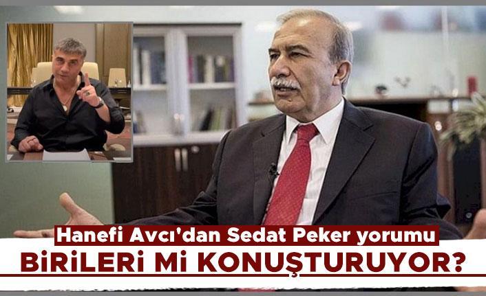 Hanefi Avcı'dan Sedat Peker yorumu: Birileri mi konuşturuyor?