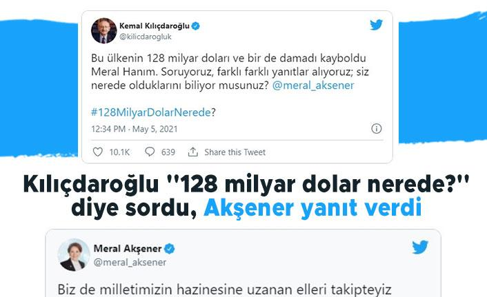 Kılıçdaroğlu ''128 milyar dolar nerede?'' diye sordu, Akşener yanıt verdi