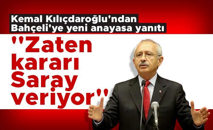 Kılıçdaroğlu'ndan Bahçeli'ye yeni anayasa yanıtı: ''Zaten kararı Saray veriyor''