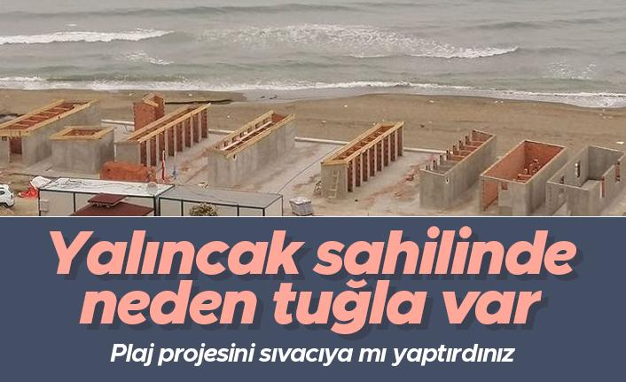 Oktay Söğüt; 'Yalıncak plajında neden tuğla var'