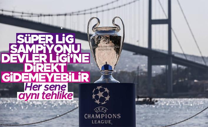Süper Lig şampiyonu, Devler Ligi'ne direkt katılamayabilir