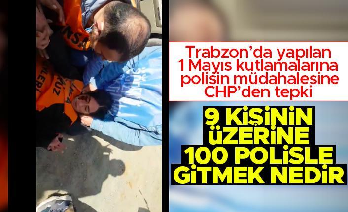 Trabzon'da 1 Mayıs kutlamalarında polisin müdahalesine CHP'den tepki