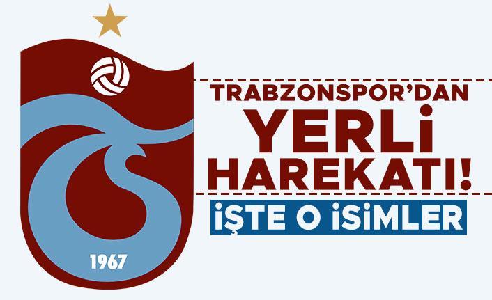 Trabzonspor'dan yerli harekatı! İşte o isimler...