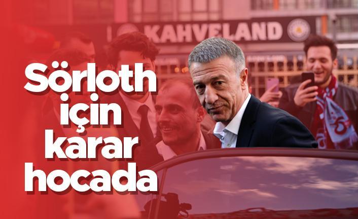Ahmet Ağaoğlu; 'Sörloth için karar hocada'