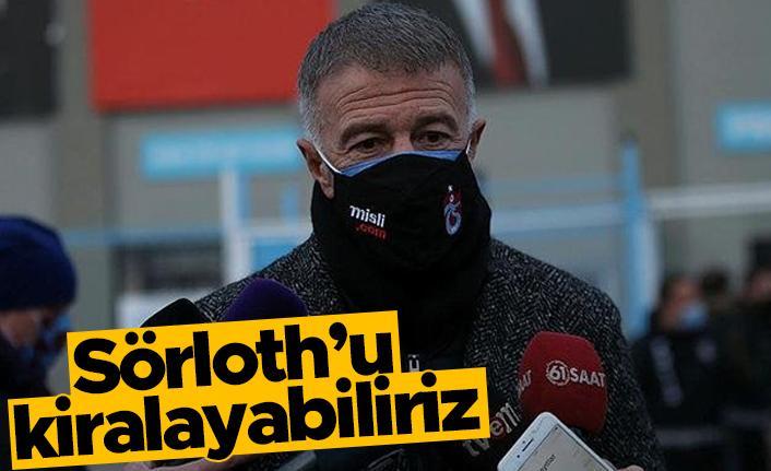 Ahmet Ağaoğlu: Sörloth'u kiralayabiliriz