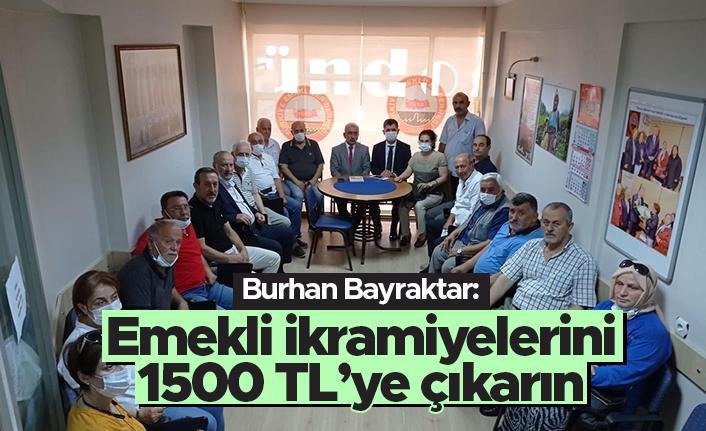Burhan Bayraktar: Emekli ikramiyelerini 1500 liraya çıkarın