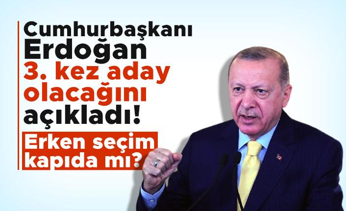 Cumhurbaşkanı Erdoğan 3. kez aday olacağını açıkladı! Erken seçim kapıda mı?