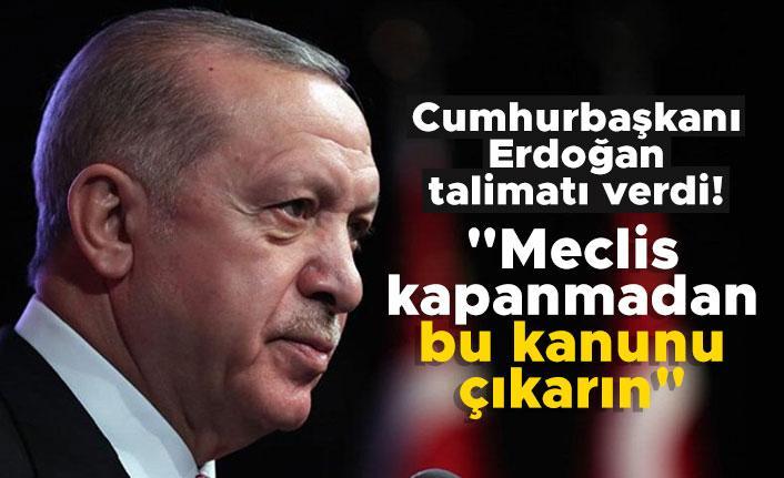 """Cumhurbaşkanı Erdoğan talimatı verdi! """"Meclis kapanmadan bu kanunu çıkarın"""""""