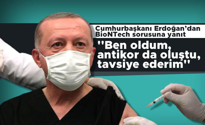 Cumhurbaşkanı Erdoğan'dan BioNTech sorusuna yanıt: ''Ben oldum, antikor da oluştu, tavsiye ederim''