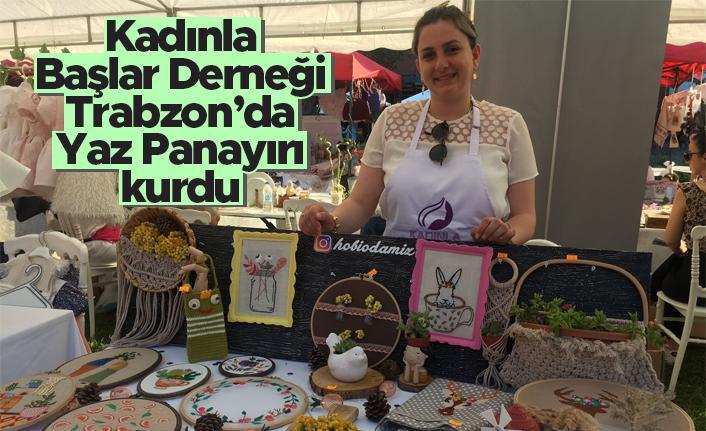 Kadınla Başlar Derneği Trabzon'da Yaz Panayırı kurdu
