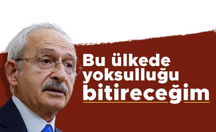 Kemal Kılıçdaroğlu: Bu ülkede yoksulluğu bitireceğim