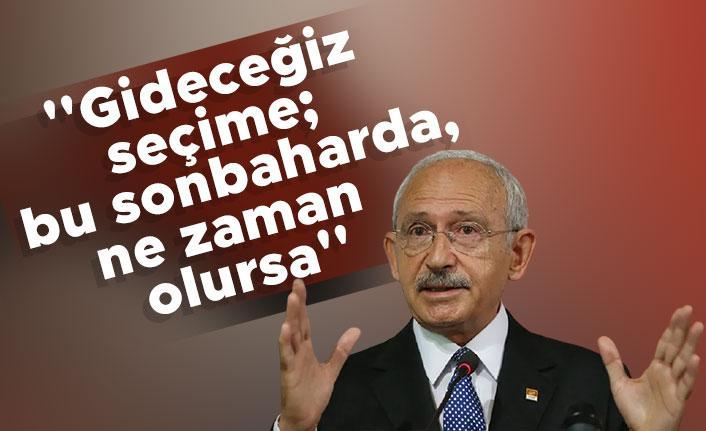 Kemal Kılıçdaroğlu: ''Gideceğiz seçime; bu sonbaharda, ne zaman olursa''