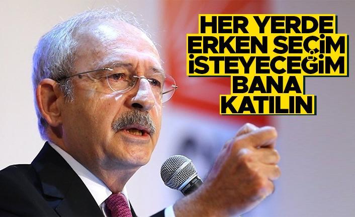Kemal Kılıçdaroğlu; Her yerde erken seçim isteyeceğim, bana katılın