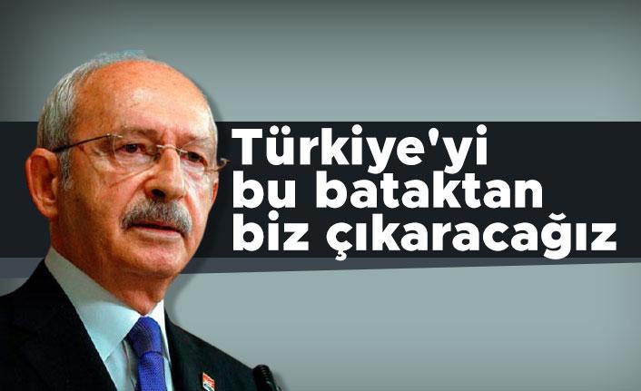 Kılıçdaroğlu: Türkiye'yi bu bataktan biz çıkaracağız