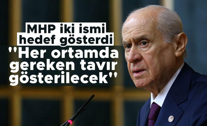 MHP iki ismi hedef gösterdi: ''Her ortamda gereken tavır gösterilecek''