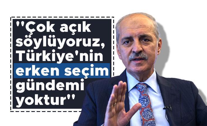 Numan Kurtulmuş: ''Çok açık söylüyoruz, Türkiye'nin erken seçim gündemi yoktur''