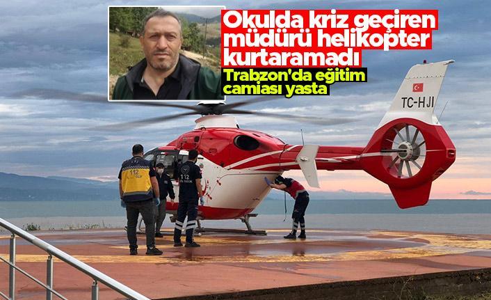 Okulda kriz geçiren müdürü helikopter kurtaramadı... Trabzon'da eğitim camiası yasta