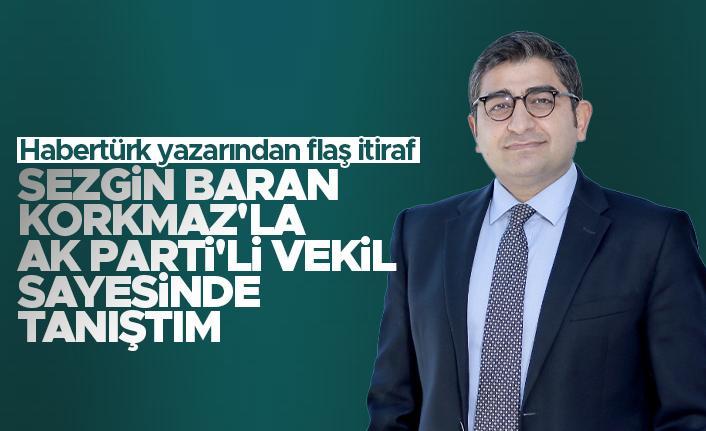 Sevilay Yılman: Sedat Peker'in bahsettiği Sezgin Baran Korkmaz ile AK Parti'li bir vekil aracılığı ile tanıştım