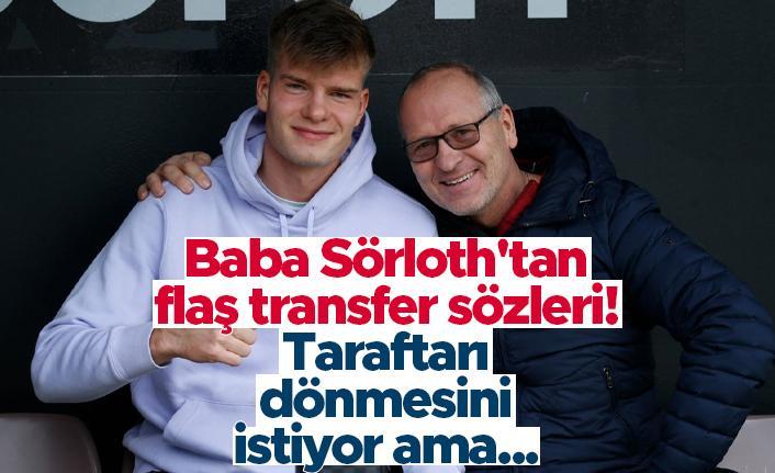 """Sörloth'un babasından flaş transfer sözleri! """"Trabzonspor taraftarı dönmesini istiyor ama..."""