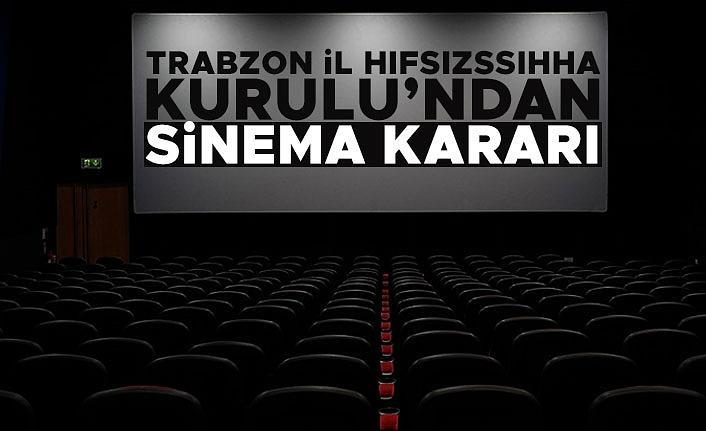 Trabzon İl Hıfzıssıhha Kurulu'ndan Sinema kararı