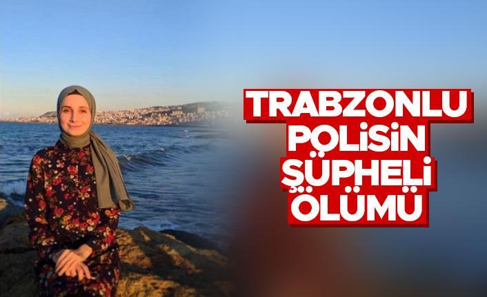 Trabzonlu polisin şüpheli ölümü!