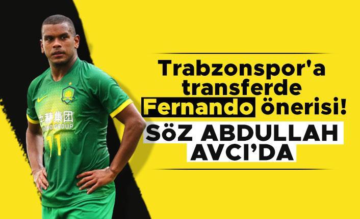 Trabzonspor'a transferde Fernando önerisi! Söz Abdullah Avcı'da
