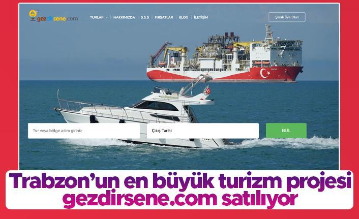 Trabzon'un en büyük turizm projesi gezdirsene.com satılıyor
