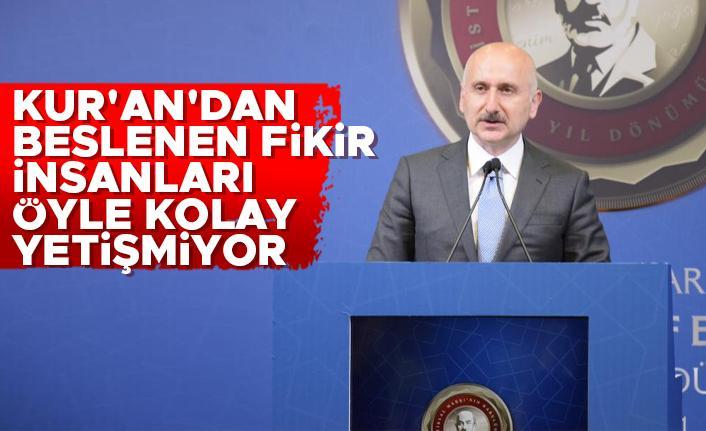 Ulaştırma Bakanı Karaismailoğlu: 'Kur'an'dan beslenen fikir insanları öyle kolay yetişmiyor'