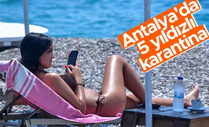 Antalya'da 5 yıldızlı karantina