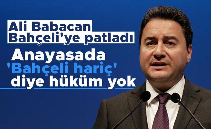 Babacan Bahçeli'ye patladı: Anayasada 'Bahçeli hariç' diye hüküm yok