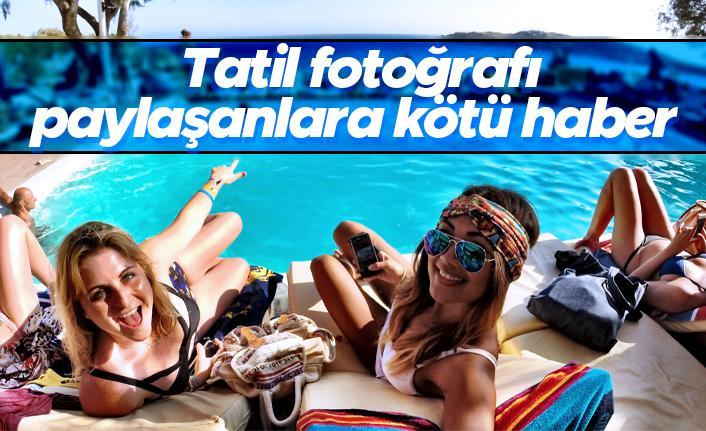 Tatil fotoğrafı paylaşanlara kötü haber! Bir kere daha düşünün...