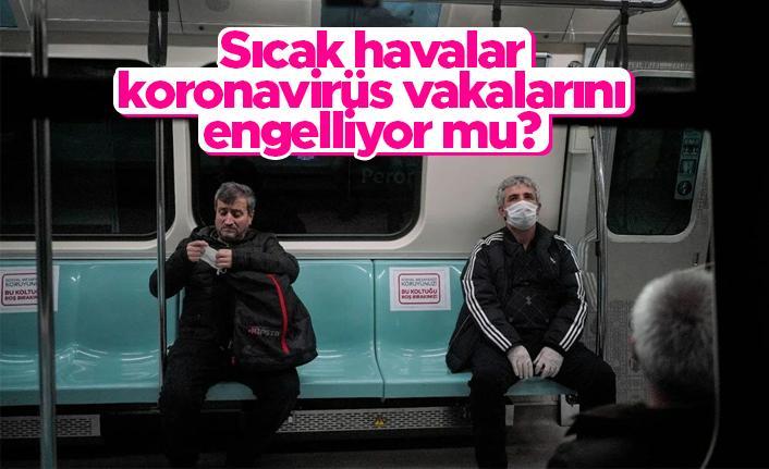 Bilim insanları açıkladı: Sıcak havalar koronavirüs vakalarını engelliyor mu?