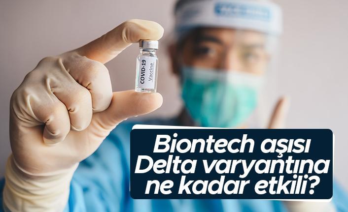 BioNTech aşısı Delta varyantına ne kadar etkili?