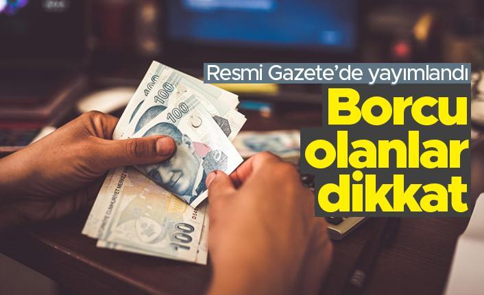 Borcu olanlar dikkat - Resmi Gazete'de yayımlandı