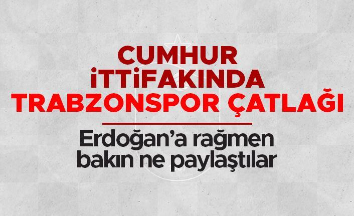 Cumhur ittifakında Trabzonspor çatlağı