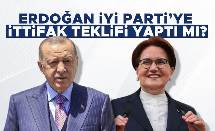 Cumhurbaşkanı Erdoğan İYİ Parti'ye ittifak teklif yaptı mı?