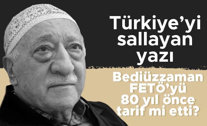 İşte Türkiye'yi sallayan yazı… Bediüzzaman FETÖ'yü 80 yıl önce tarif mi etti?