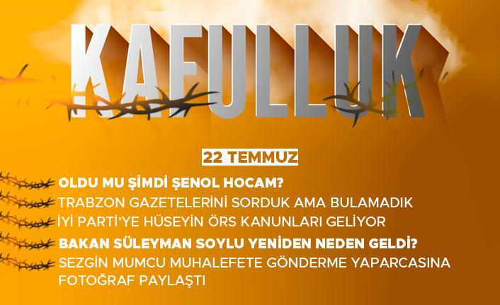 Kafulluk - 22 Temmuz 2021