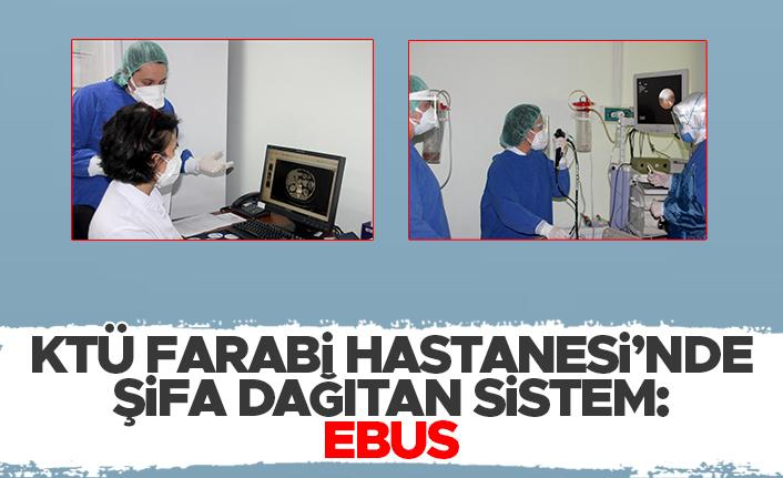 KTÜ Farabi Hastanesi'nde şifa dağıtan sistem: EBUS