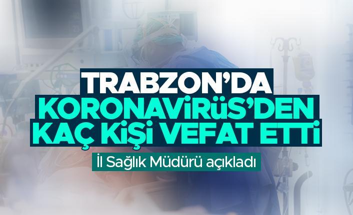Trabzon'da koronavirüs nedeniyle kaç kişi vefat etti?