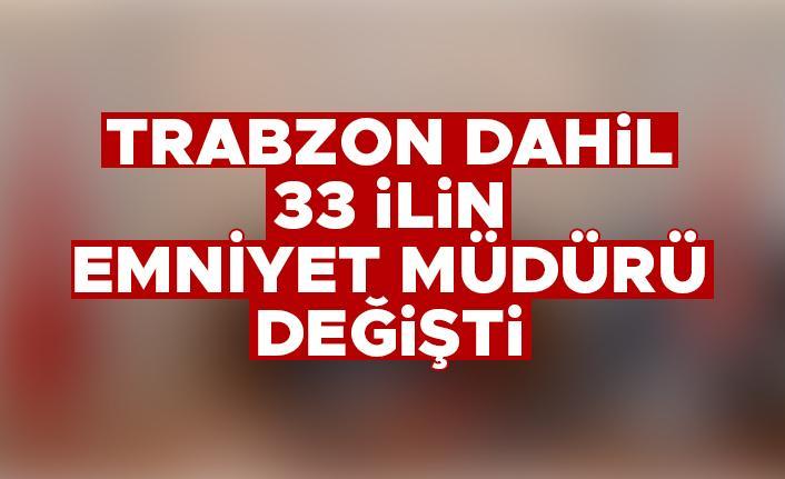 Trabzon dahil 33 ilde emniyet Müdürü değişti