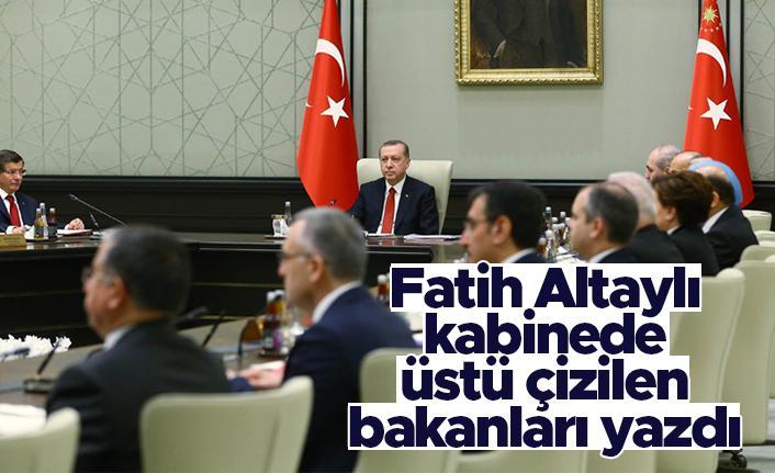 Fatih Altaylı yazdı - Kabinede üstü çizilen bakanlar