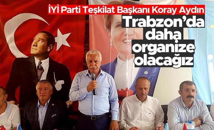 "Koray Aydın: ""Trabzon'da daha organize olacağız"""